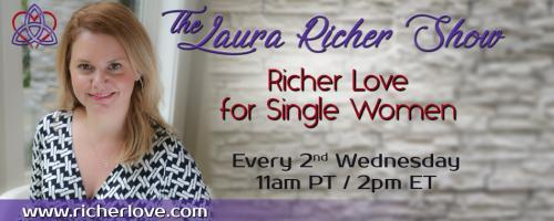 The Laura Richer Show - Richer Love for Single Women: Bring your A game to dating by leveraging the wisdom of the subconscious mind!
