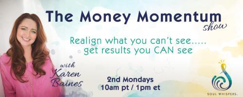 The Money Momentum Show with Karen Baines: Realign what you can't see......get the results you CAN see: It's the most wonderful time of the year - but what if there's no money?