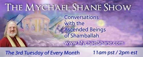 The Mychael Shane Show! Conversations with the Ascended Beings of Shamballah: Conversations with the Masters - Being Empowered with Rev. Camille Moritz