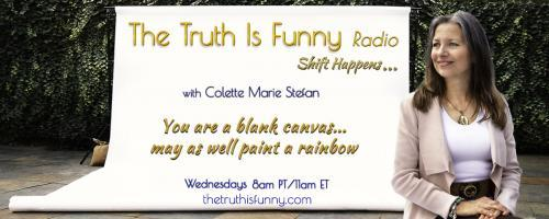 The Truth is Funny .....shift happens! with Host Colette Marie Stefan: Spring Festival of Awareness and Wise Women's Festival at Naramata Center with Angele Ortega<br />Phone Lines Open 800-930-2819
