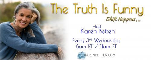 The Truth is Funny.....shift happens! with Host Karen Betten: Mistress of Longing - a prescription for a passionate + creative life with Author Wendy Havlir Cherry
