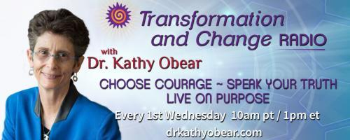 Transformation and Change Radio with Dr. Kathy Obear: Choose Courage ~ Speak Your Truth ~ Live On Purpose: What is Transformation & Change and How Can We Do It?