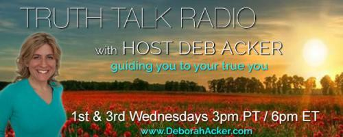 Truth Talk Radio with Host Deb Acker - guiding you to your true you!: Creating Balance in an Unbalanced World