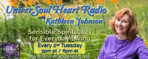UniverSoul Heart Radio with Kathleen Johnson - Sensible Spirituality for Everyday Living