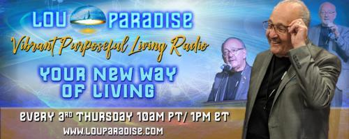 Vibrant Purposeful Living Radio with Lou Paradise: Your New Way of Living: Slowing the aging process down not a secret anymore