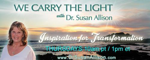 We Carry the Light with Host Dr. Susan Allison: Conscious Evolution with Barbara Marx Hubbard