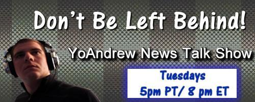 YoAndrew News Talk Show : Premiere - 2nd hour - Don't Be Left Behind  with Andrew Giordano